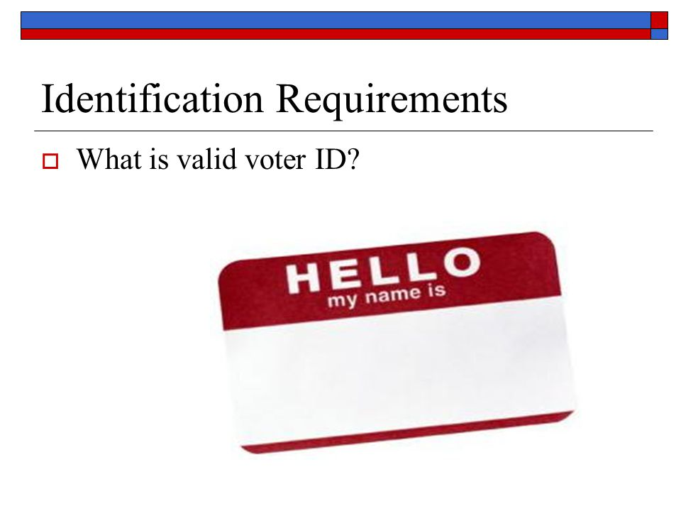 Identification Requirements  What is valid voter ID