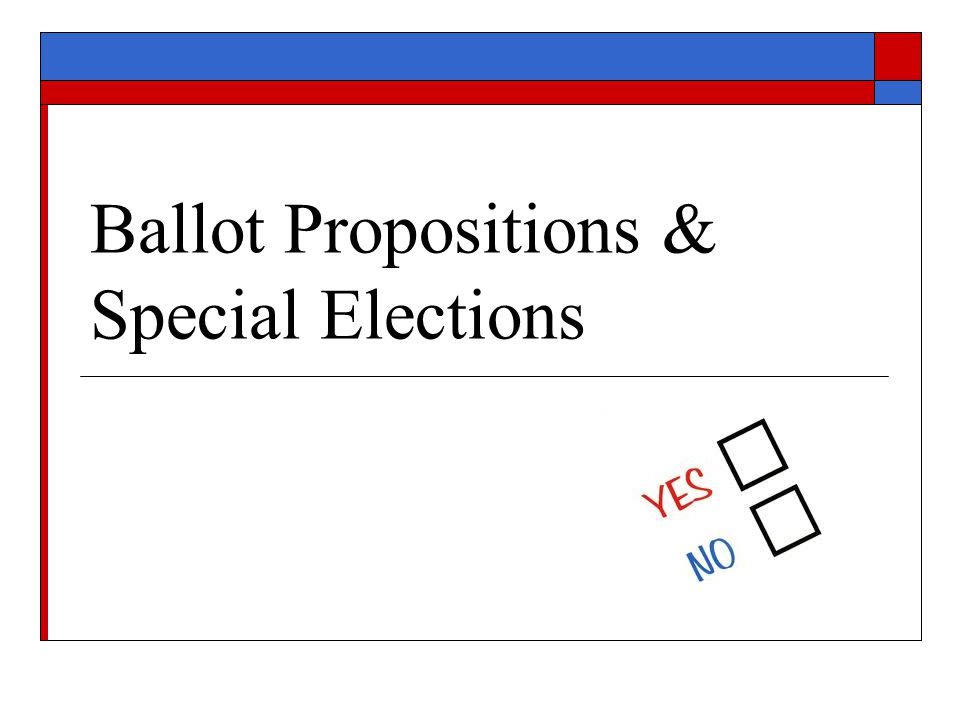 Ballot Propositions & Special Elections