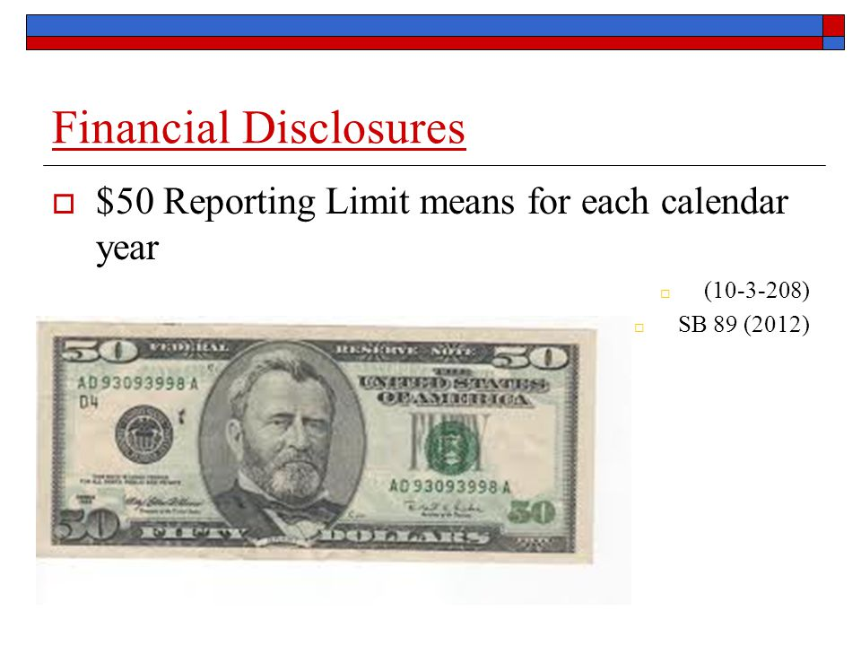 Financial Disclosures  $50 Reporting Limit means for each calendar year  (10-3-208)  SB 89 (2012)