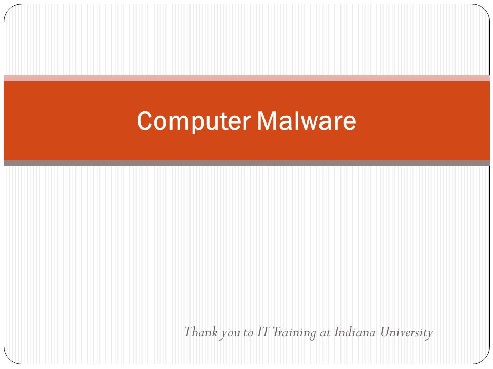 Thank you to IT Training at Indiana University Computer Malware