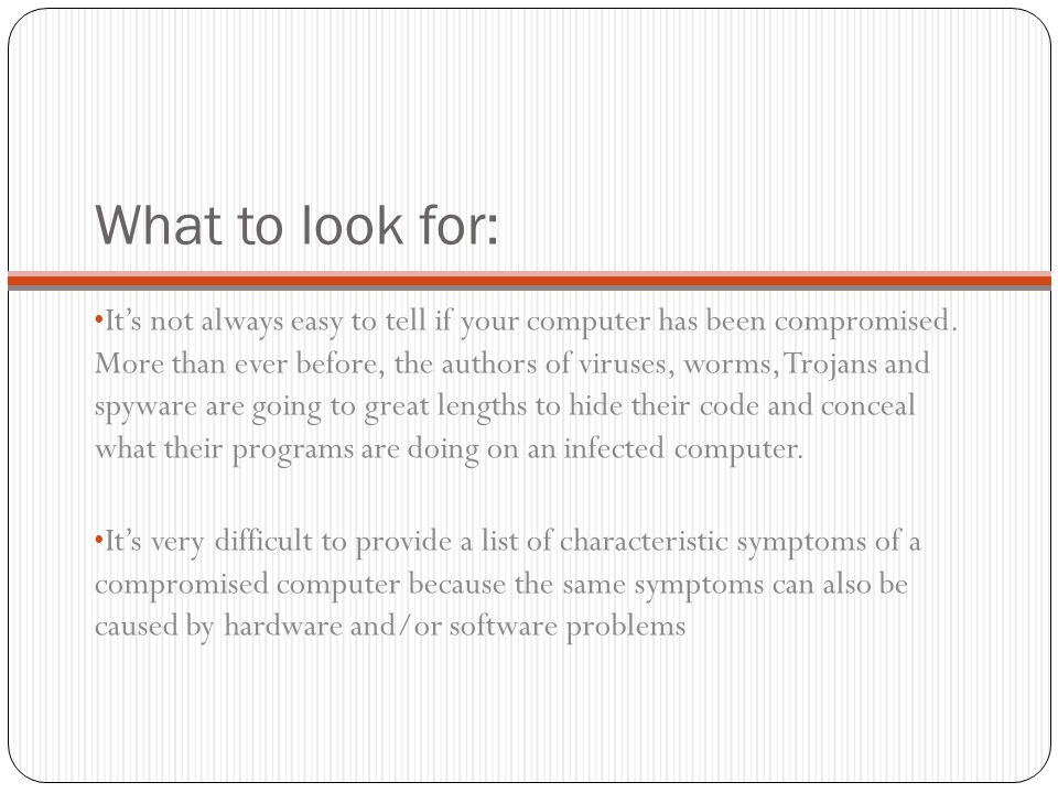 What to look for: It's not always easy to tell if your computer has been compromised. More than ever before, the authors of viruses, worms, Trojans an