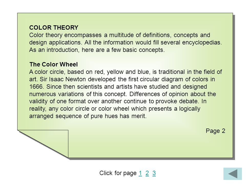 COLOR THEORY Color theory encompasses a multitude of definitions, concepts and design applications.