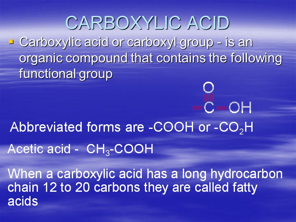 CARBOXYLIC ACID CCCCarboxylic acid or carboxyl group - is an organic compound that contains the following functional group