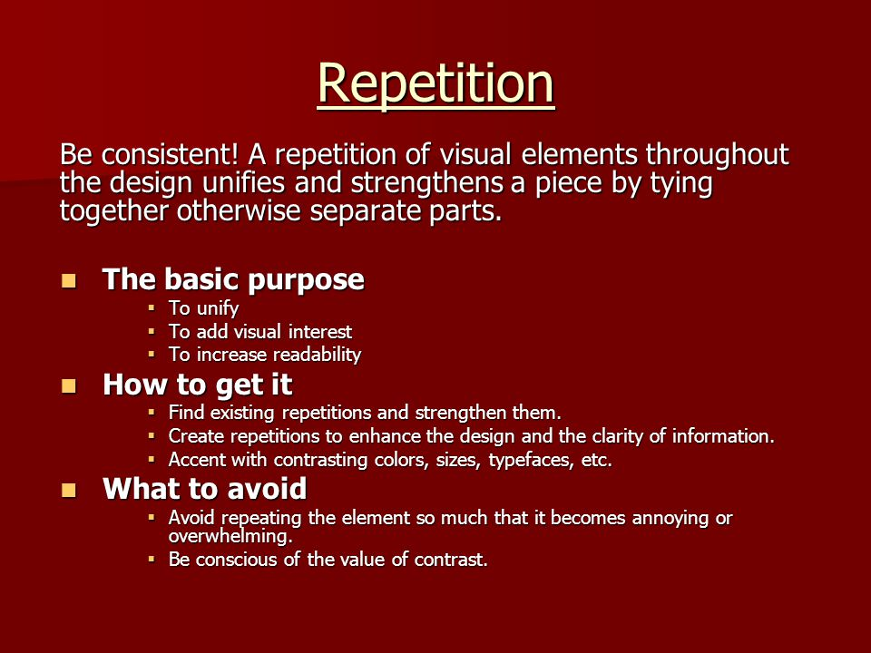Repetition Be consistent! A repetition of visual elements throughout the design unifies and strengthens a piece by tying together otherwise separate p