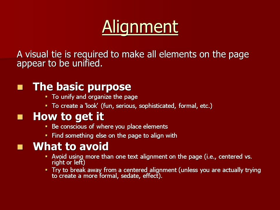 Alignment A visual tie is required to make all elements on the page appear to be unified. The basic purpose The basic purpose  To unify and organize