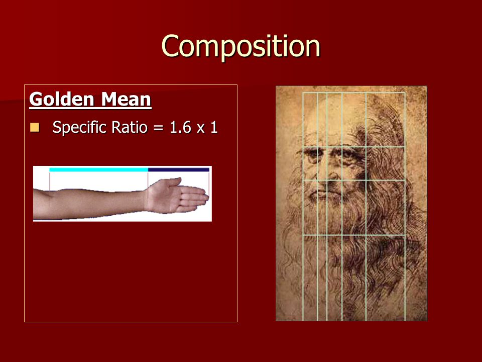 Composition Golden Mean Specific Ratio = 1.6 x 1 Specific Ratio = 1.6 x 1 There are many examples of the Golden Section or Divine Proportion in Nature