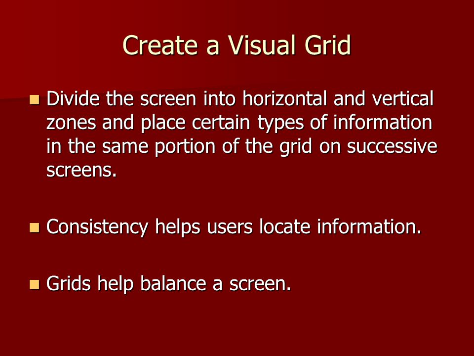 Use Graphics Thoughtfully Add relevant graphics to grab and hold attention Add relevant graphics to grab and hold attention Types of graphics to use: Types of graphics to use: –Realistic (photo or rendering of concept) –Analog (relates a concept to a more familiar, simple idea) –Logical (map or graph) Use cueing techniques such as color, lines, arrows, shading to draw attention to what is most important.