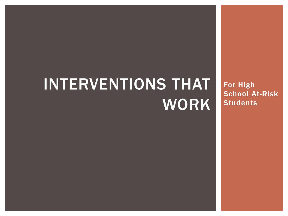 For High School At-Risk Students INTERVENTIONS THAT WORK