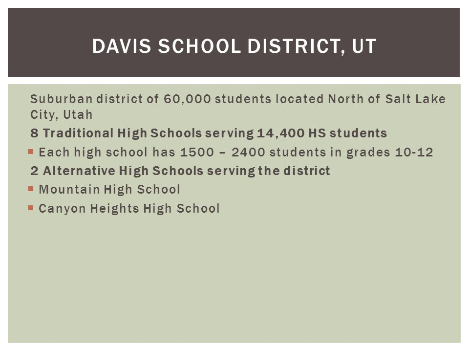 Davis District HS 14,400 23.9% Poverty 14.4% Minority 8.2% Hispanic 6.8% Mobility 90.5% Reading on Level 2.5% Limited English Mountain HS 260 44% Poverty 29% Minority 22% Hispanic 33.7% Mobility 73.3% Reading on Level 7% Limited English DEMOGRAPHIC COMPARISON TO THE DISTRICT HIGH SCHOOLS