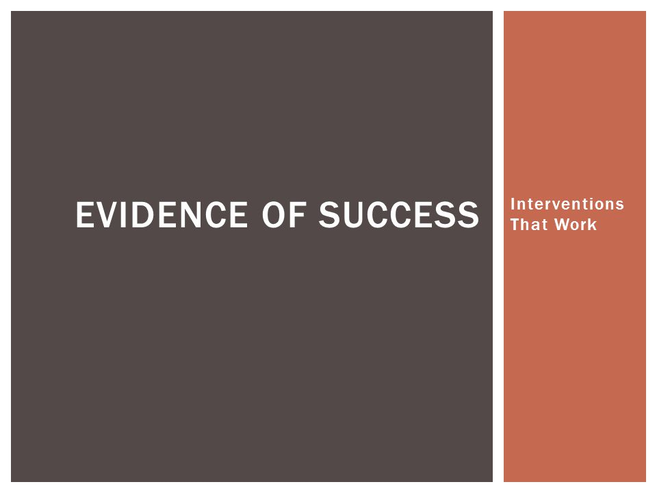 Interventions That Work EVIDENCE OF SUCCESS