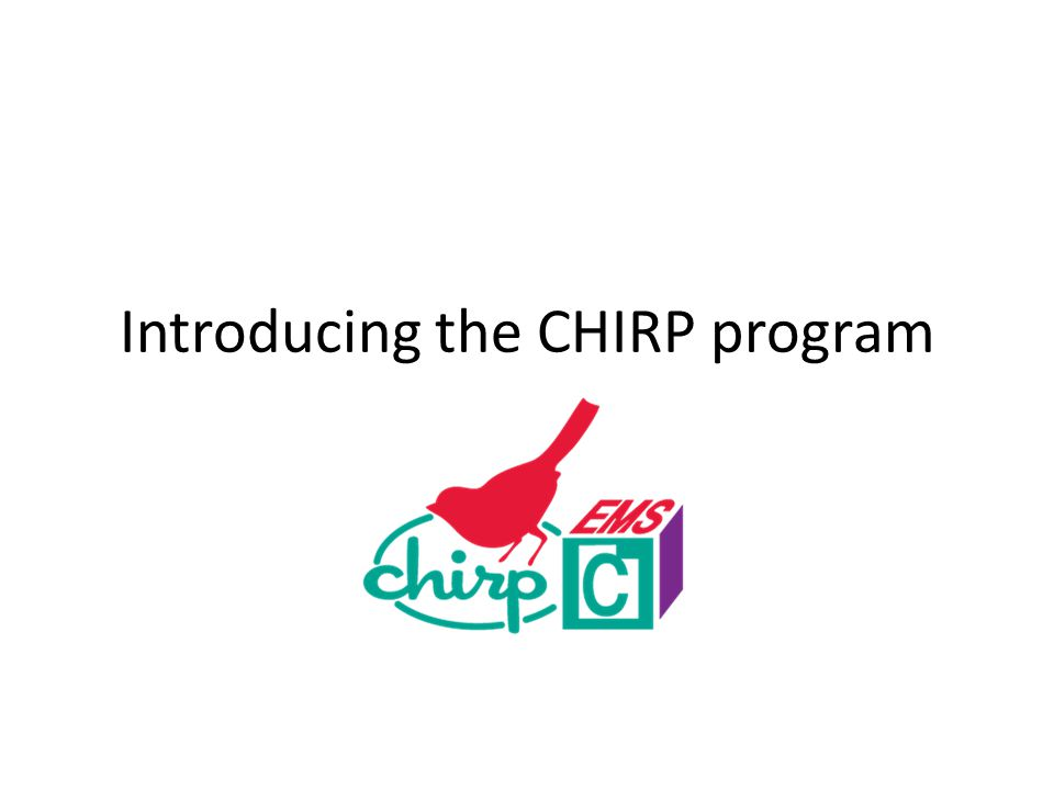 Introducing the CHIRP program