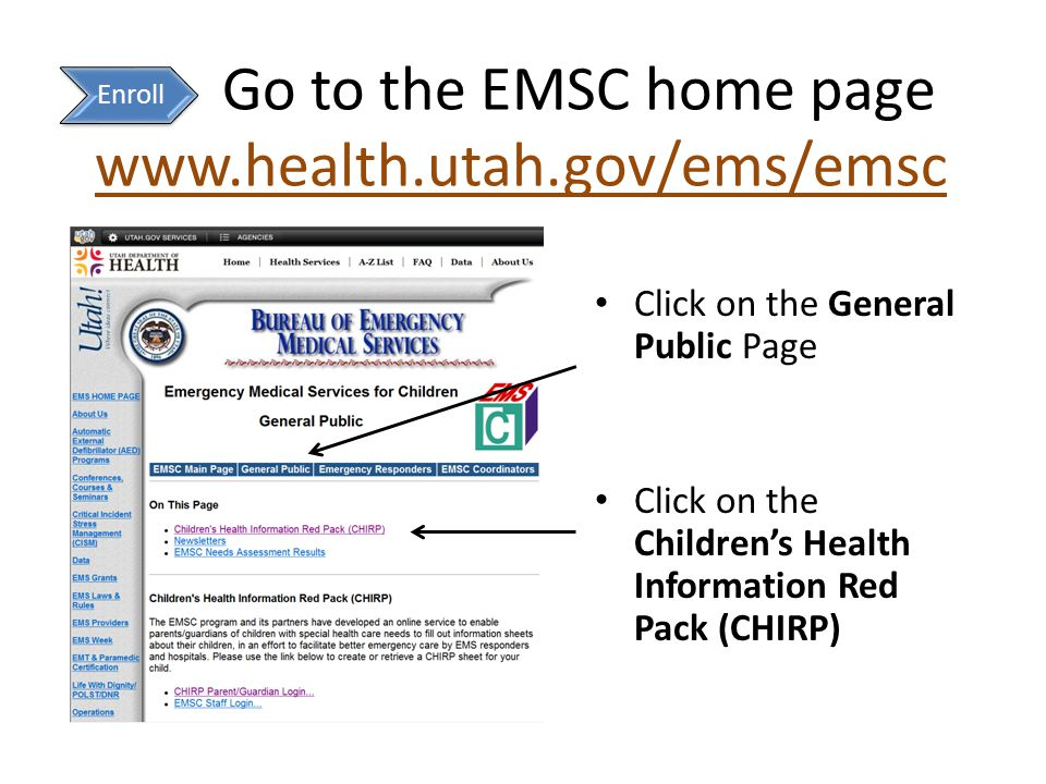 Go to the EMSC home page www.health.utah.gov/ems/emsc Click on the General Public Page Click on the Children's Health Information Red Pack (CHIRP) Enr