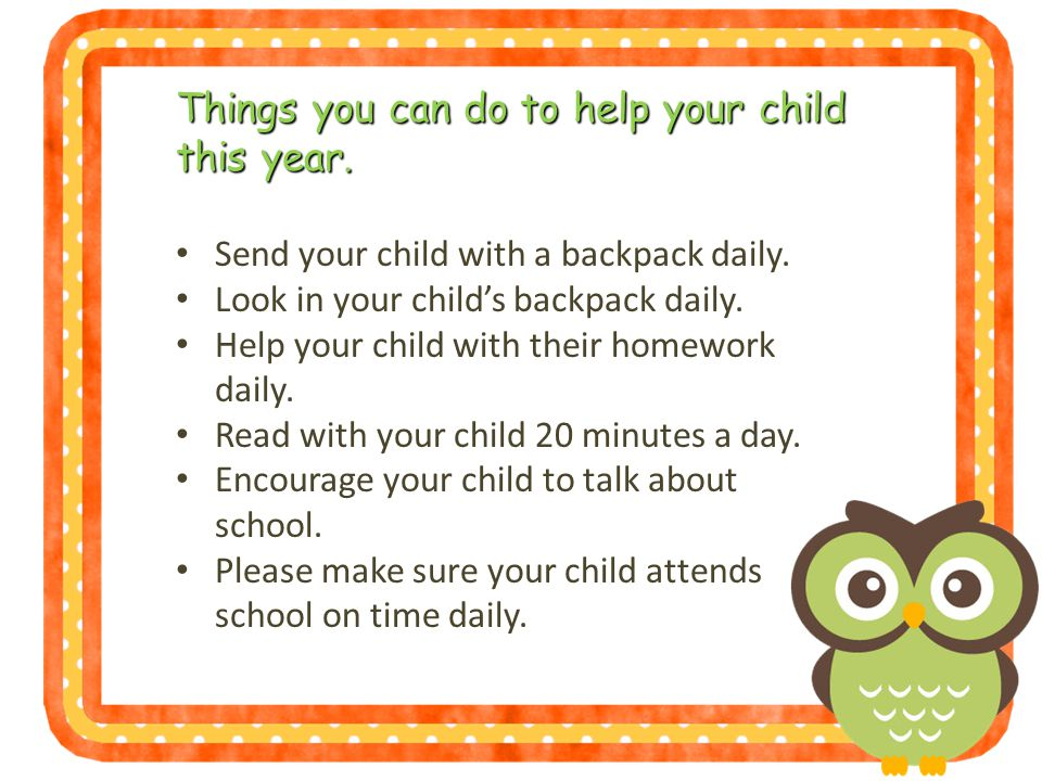 Things you can do to help your child this year. Send your child with a backpack daily.