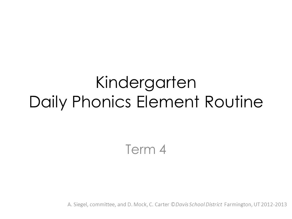 Kindergarten Daily Phonics Element Routine A. Siegel, committee, and D.