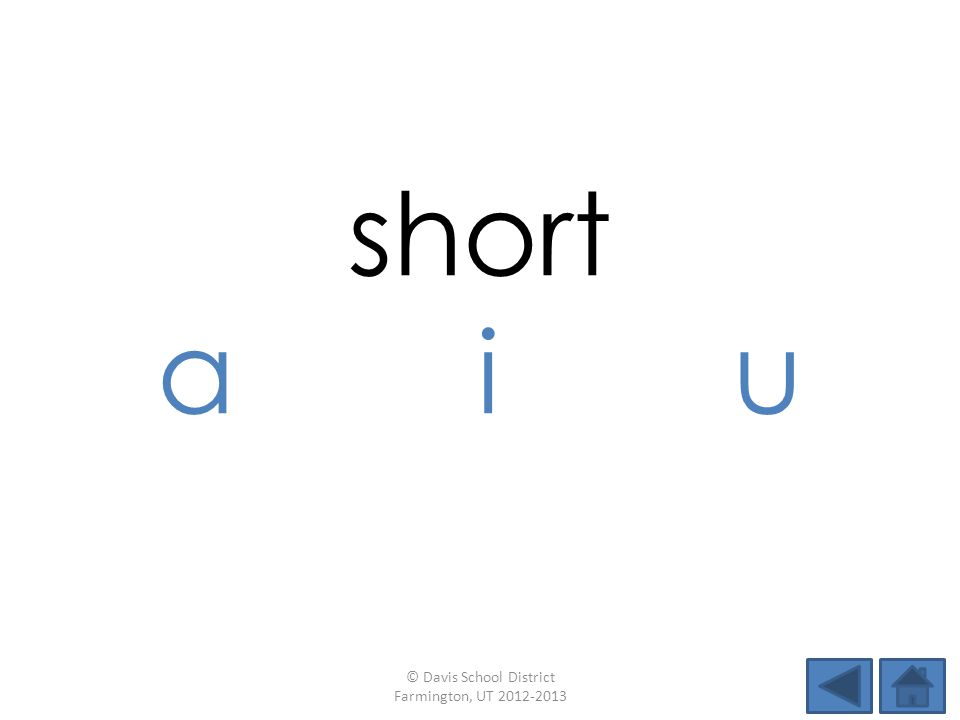 short a i u © Davis School District Farmington, UT 2012-2013