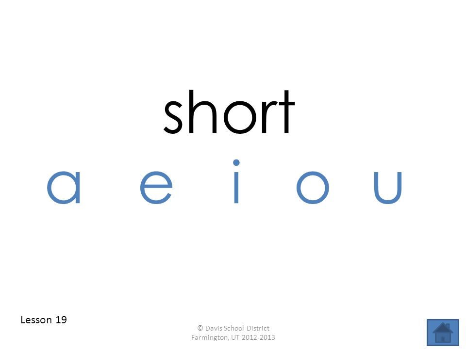 short aei ou Lesson 19 © Davis School District Farmington, UT 2012-2013