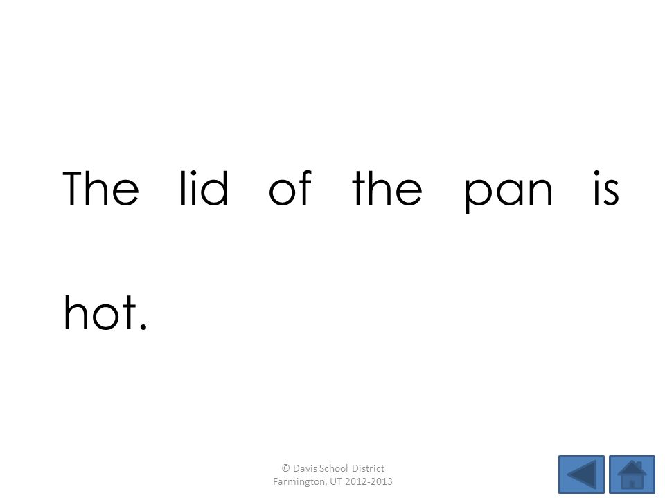 The lid of the pan is hot. © Davis School District Farmington, UT 2012-2013