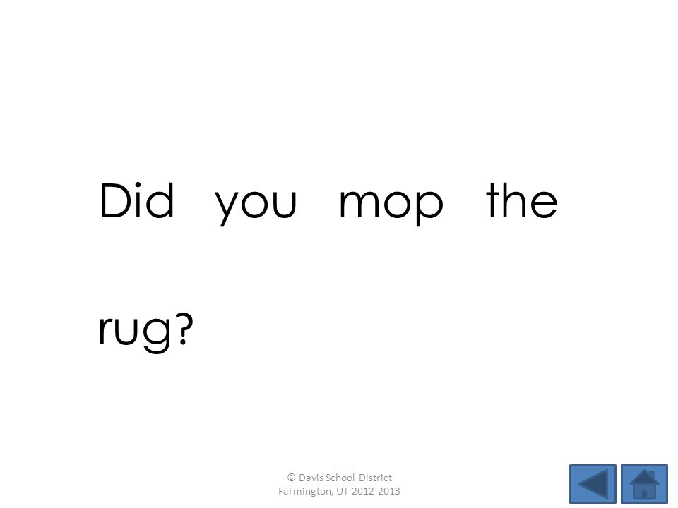 Did you mop the rug © Davis School District Farmington, UT 2012-2013