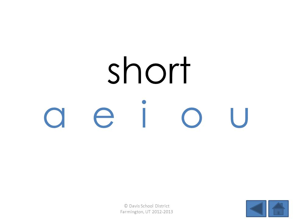 short a e i o u © Davis School District Farmington, UT 2012-2013
