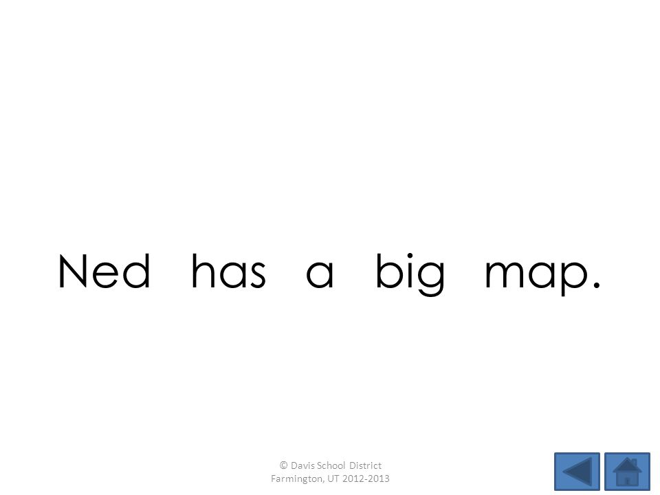 Ned has a big map. © Davis School District Farmington, UT 2012-2013