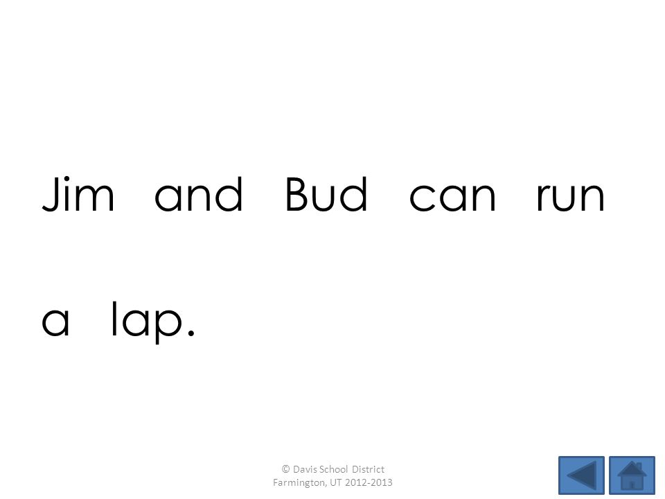 Jim and Bud can run a lap. © Davis School District Farmington, UT 2012-2013