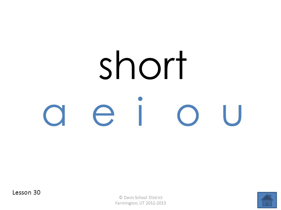 short a e i o u Lesson 30 © Davis School District Farmington, UT 2012-2013