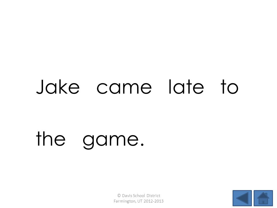 Jake came late to the game. © Davis School District Farmington, UT 2012-2013