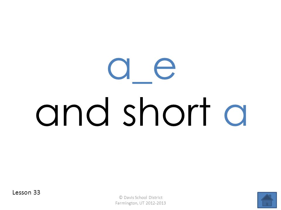 a_e and short a Lesson 33 © Davis School District Farmington, UT 2012-2013