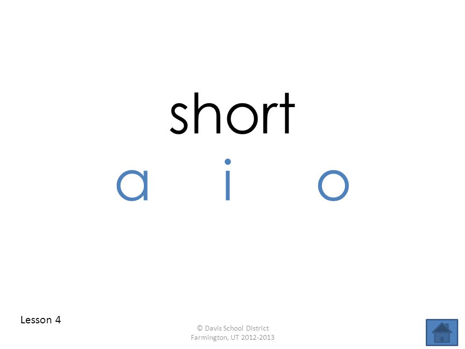 short a i o Lesson 4 © Davis School District Farmington, UT 2012-2013