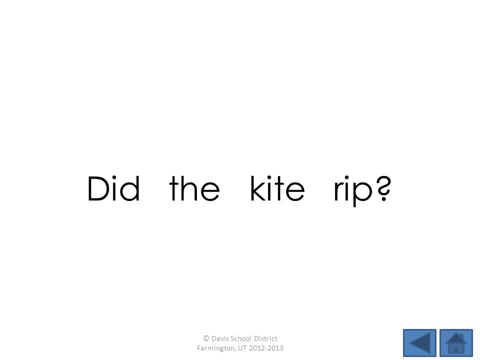 Did the kite rip © Davis School District Farmington, UT 2012-2013