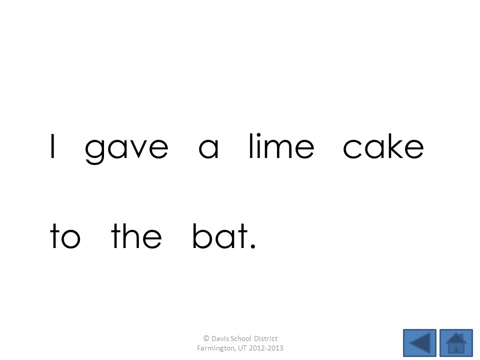 I gave a lime cake to the bat. © Davis School District Farmington, UT 2012-2013
