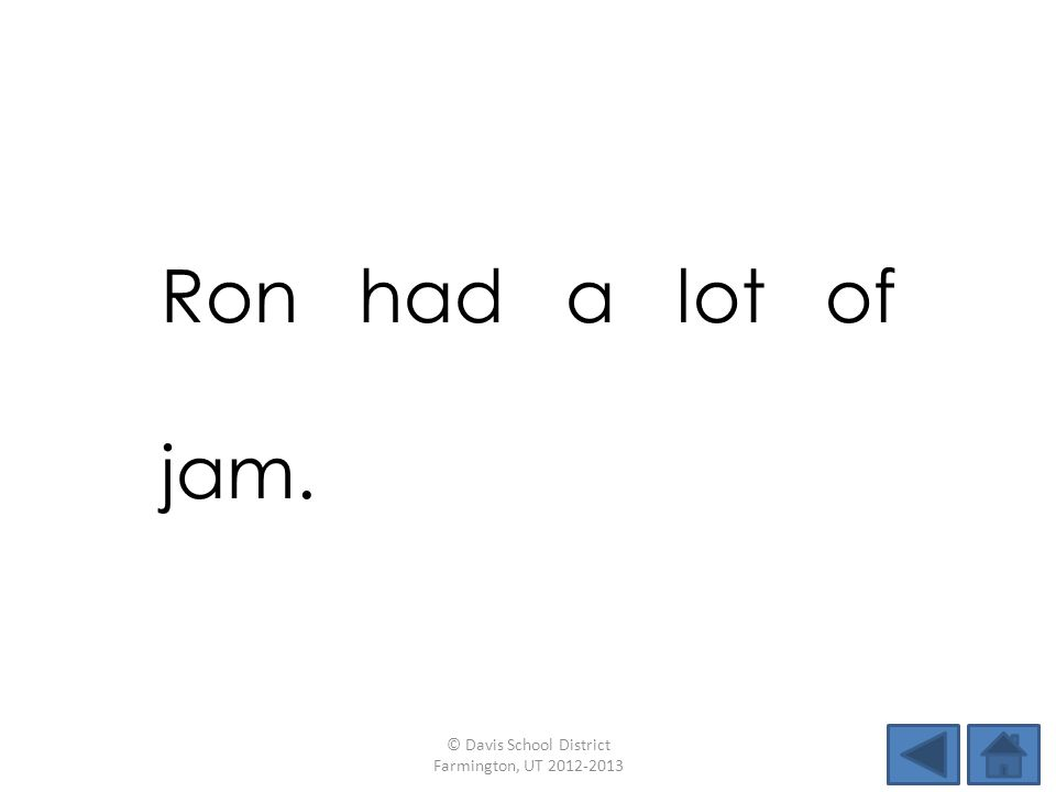 Ron had a lot of jam. © Davis School District Farmington, UT 2012-2013