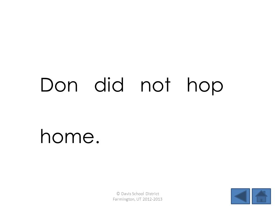 Don did not hop home. © Davis School District Farmington, UT 2012-2013