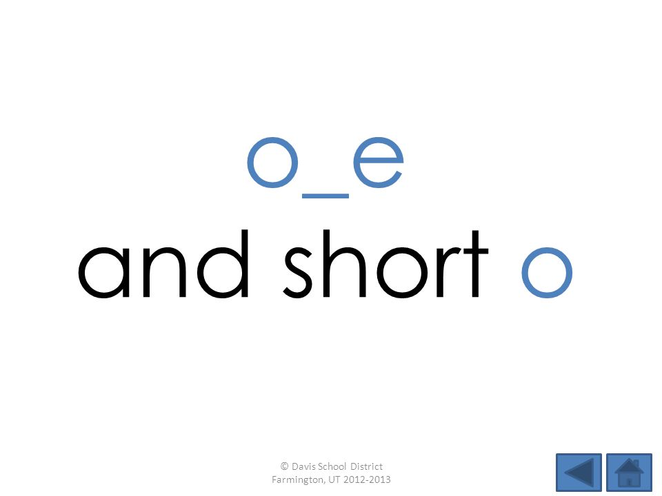 o_e and short o © Davis School District Farmington, UT 2012-2013