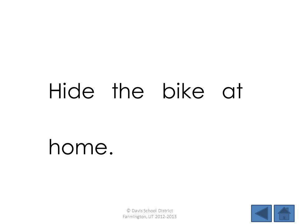 Hide the bike at home. © Davis School District Farmington, UT 2012-2013