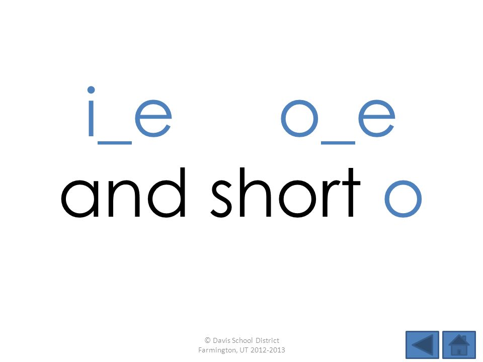 i_e o_e and short o © Davis School District Farmington, UT 2012-2013