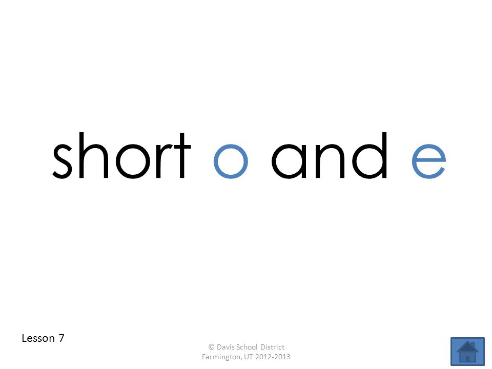 short o and e Lesson 7 © Davis School District Farmington, UT 2012-2013