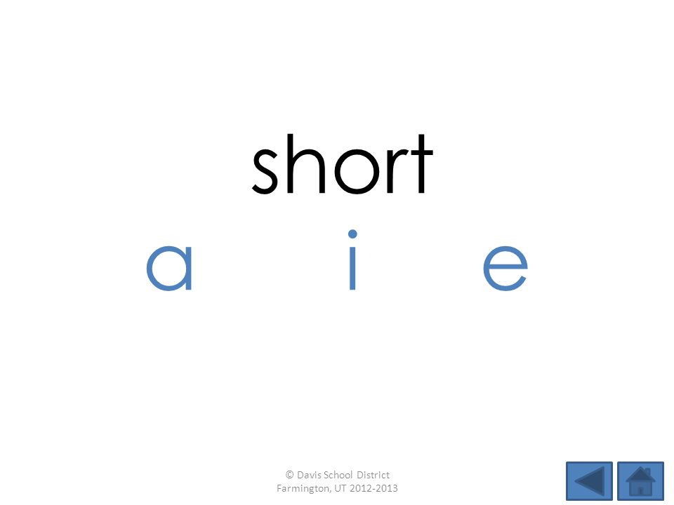 short aie © Davis School District Farmington, UT 2012-2013