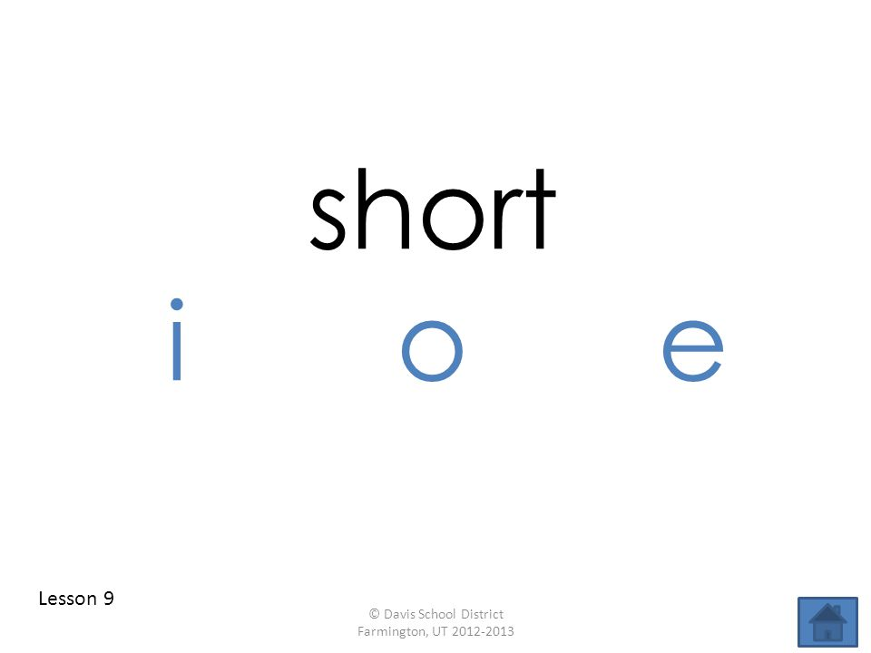 short ioe Lesson 9 © Davis School District Farmington, UT 2012-2013
