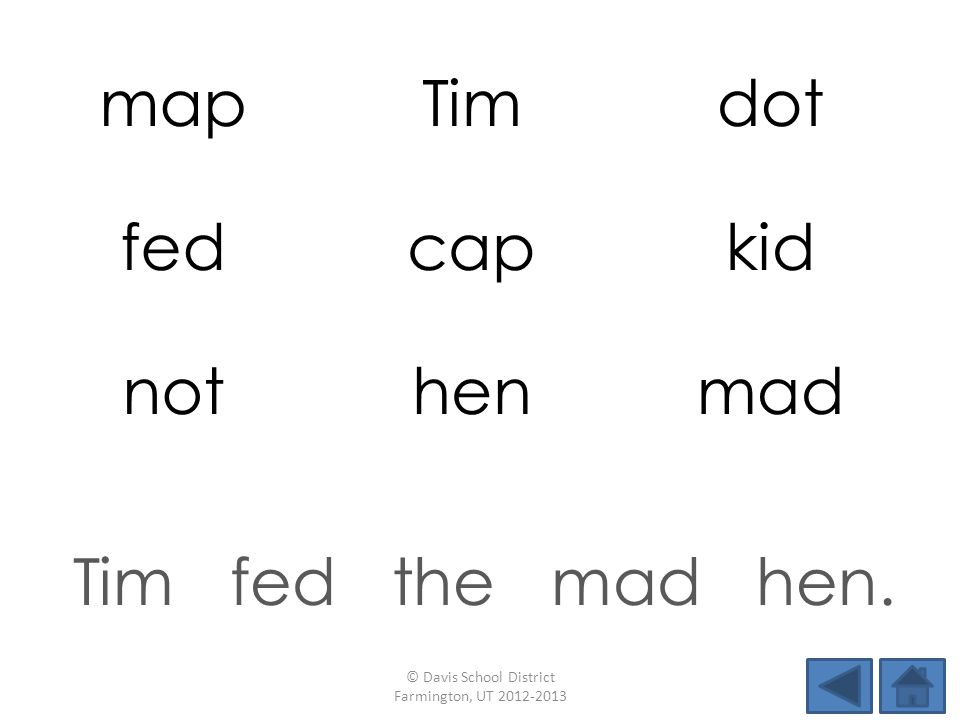 mapTimdot fedcapkid nothenmad Tim fed the mad hen. © Davis School District Farmington, UT 2012-2013