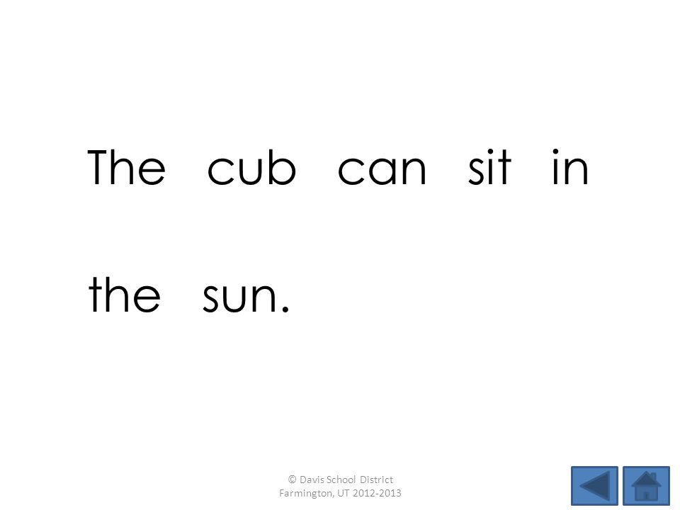 The cub can sit in the sun. © Davis School District Farmington, UT 2012-2013
