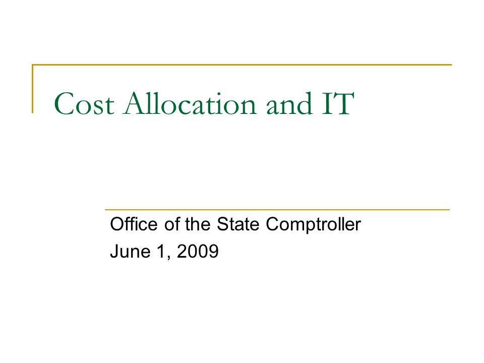 Cost Allocation and IT Office of the State Comptroller June 1, 2009