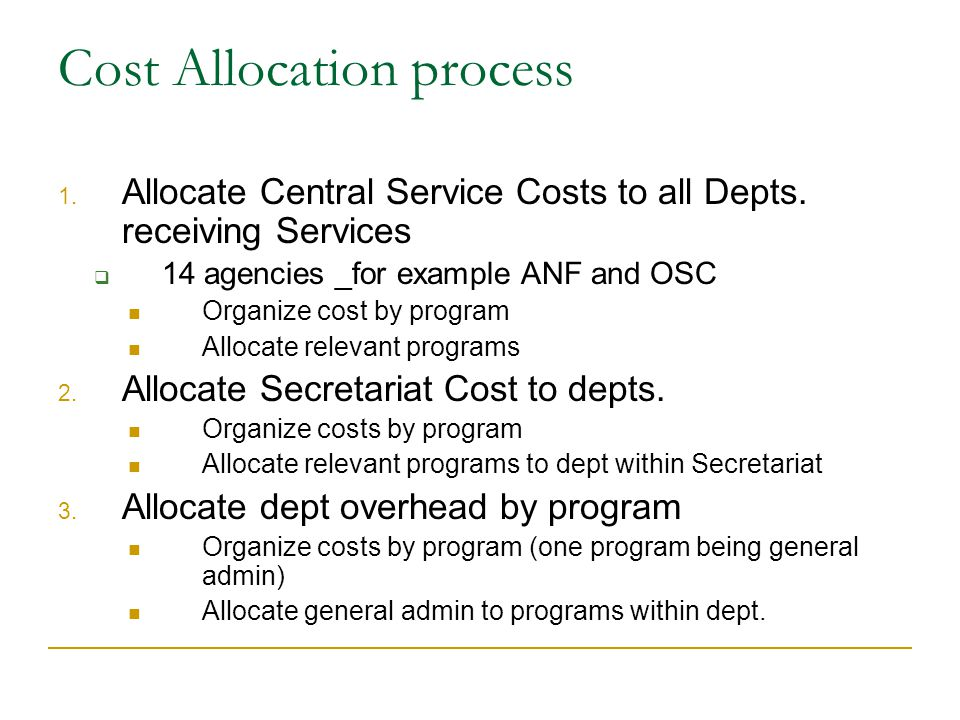 Cost Allocation process 1.Allocate Central Service Costs to all Depts.