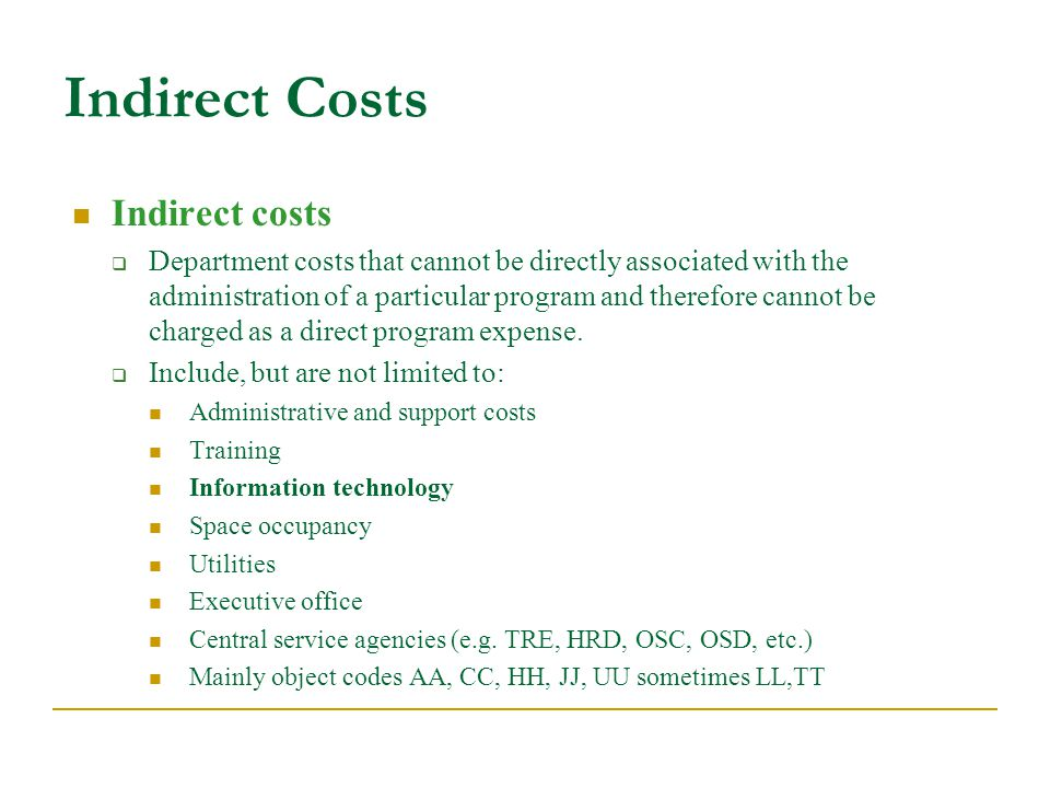 Indirect costs  Department costs that cannot be directly associated with the administration of a particular program and therefore cannot be charged as a direct program expense.