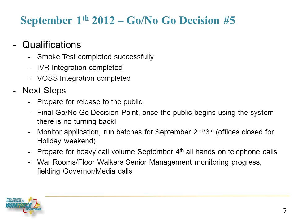 September 1 th 2012 – Go/No Go Decision #5 -Qualifications -Smoke Test completed successfully -IVR Integration completed -VOSS Integration completed -Next Steps -Prepare for release to the public -Final Go/No Go Decision Point, once the public begins using the system there is no turning back.