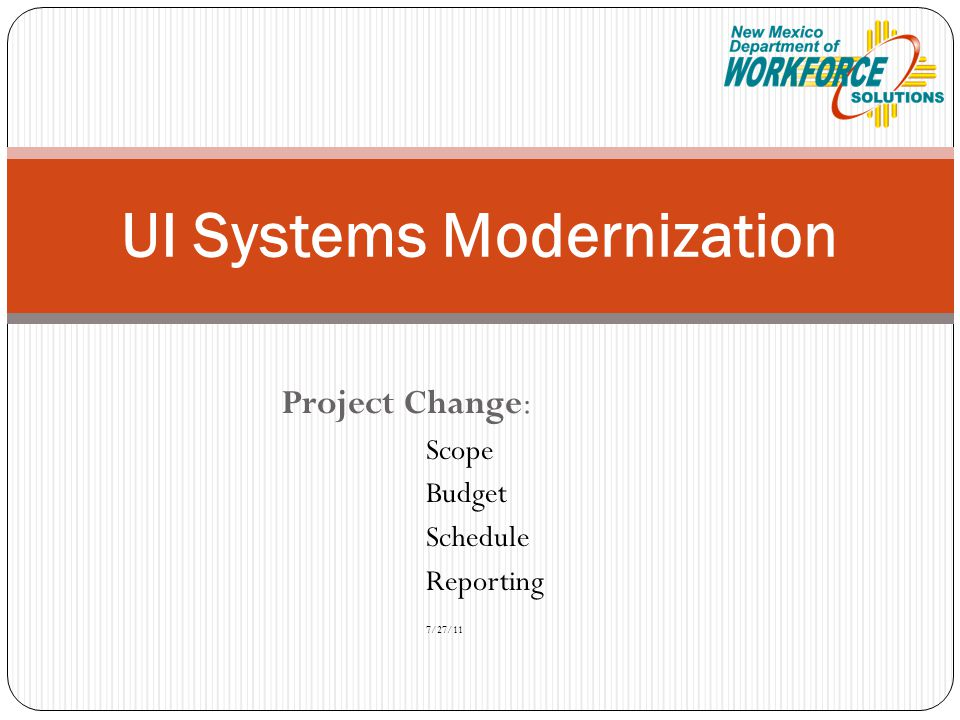 Project Change: Scope Budget Schedule Reporting 7/27/11 UI Systems Modernization