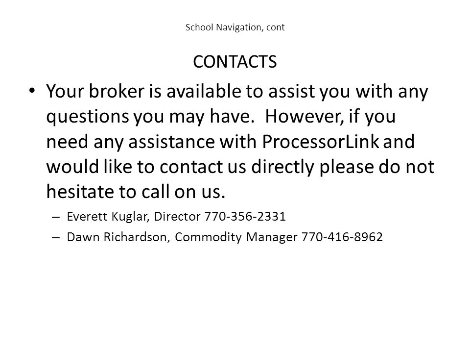 School Navigation, cont CONTACTS Your broker is available to assist you with any questions you may have. However, if you need any assistance with Proc