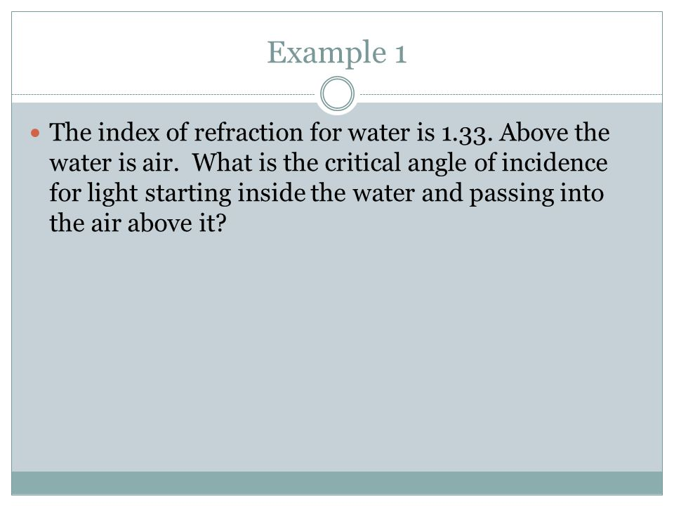 Example 1 The index of refraction for water is 1.33.