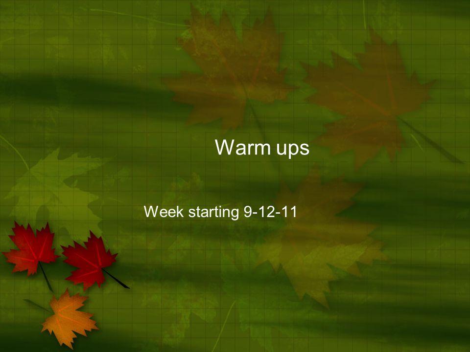 Warm ups Week starting 9-12-11