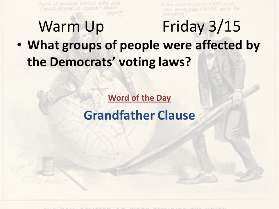 Warm Up Friday 3/15 What groups of people were affected by the Democrats' voting laws.